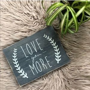 "NWT ""Love You More"" Wood Sign"